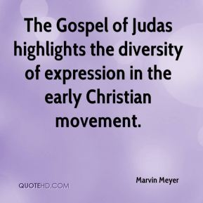 Marvin Meyer  - The Gospel of Judas highlights the diversity of expression in the early Christian movement.