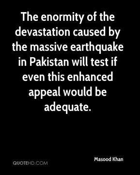 Masood Khan  - The enormity of the devastation caused by the massive earthquake in Pakistan will test if even this enhanced appeal would be adequate.