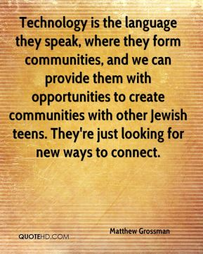 Technology is the language they speak, where they form communities, and we can provide them with opportunities to create communities with other Jewish teens. They're just looking for new ways to connect.