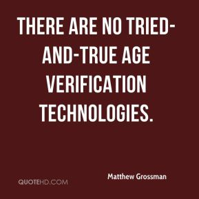 Matthew Grossman  - There are no tried-and-true age verification technologies.