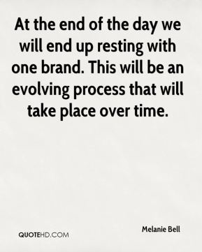 Melanie Bell  - At the end of the day we will end up resting with one brand. This will be an evolving process that will take place over time.