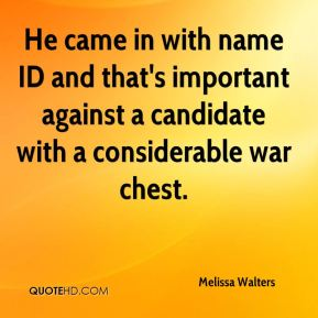 Melissa Walters  - He came in with name ID and that's important against a candidate with a considerable war chest.