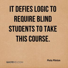Meta Minton  - It defies logic to require blind students to take this course.