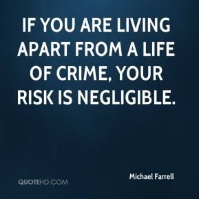 Michael Farrell  - If you are living apart from a life of crime, your risk is negligible.