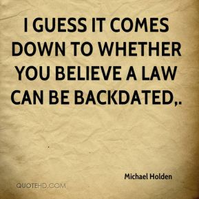 I guess it comes down to whether you believe a law can be backdated.