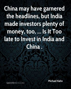 Michael Kahn  - China may have garnered the headlines, but India made investors plenty of money, too, ... Is It Too late to Invest in India and China .