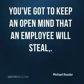 Michael Kessler  - You've got to keep an open mind that an employee will steal.
