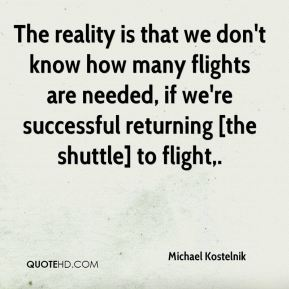 Michael Kostelnik  - The reality is that we don't know how many flights are needed, if we're successful returning [the shuttle] to flight.