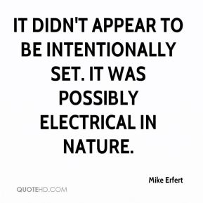Mike Erfert  - It didn't appear to be intentionally set. It was possibly electrical in nature.