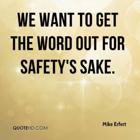 We want to get the word out for safety's sake.
