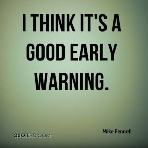 I think it's a good early warning.