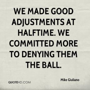 We made good adjustments at halftime. We committed more to denying them the ball.