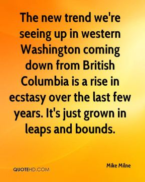 Mike Milne  - The new trend we're seeing up in western Washington coming down from British Columbia is a rise in ecstasy over the last few years. It's just grown in leaps and bounds.