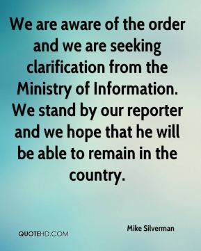Mike Silverman  - We are aware of the order and we are seeking clarification from the Ministry of Information. We stand by our reporter and we hope that he will be able to remain in the country.