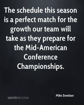 Mike Sweitzer  - The schedule this season is a perfect match for the growth our team will take as they prepare for the Mid-American Conference Championships.