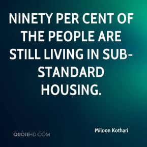 Miloon Kothari  - Ninety per cent of the people are still living in sub-standard housing.