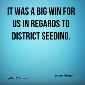 Minor Harmon  - It was a big win for us in regards to district seeding.