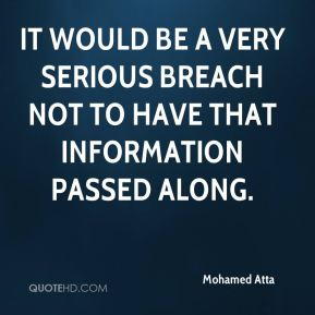 Mohamed Atta  - it would be a very serious breach not to have that information passed along.