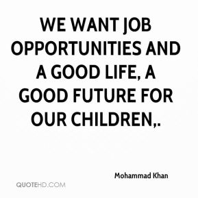 We want job opportunities and a good life, a good future for our children.