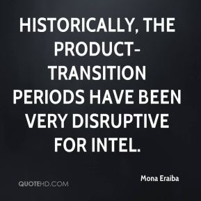 Mona Eraiba  - Historically, the product-transition periods have been very disruptive for Intel.