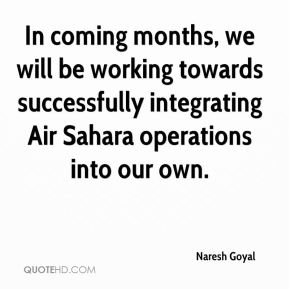 In coming months, we will be working towards successfully integrating Air Sahara operations into our own.