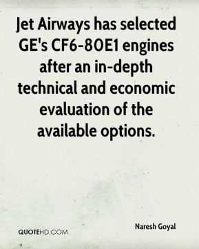Naresh Goyal  - Jet Airways has selected GE's CF6-80E1 engines after an in-depth technical and economic evaluation of the available options.