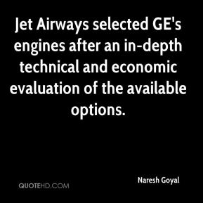 Naresh Goyal  - Jet Airways selected GE's engines after an in-depth technical and economic evaluation of the available options.