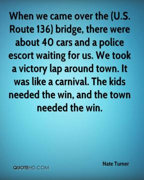 When we came over the (U.S. Route 136) bridge, there were about 40 cars and a police escort waiting for us. We took a victory lap around town. It was like a carnival. The kids needed the win, and the town needed the win.