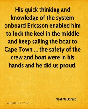 Neal McDonald  - His quick thinking and knowledge of the system onboard Ericsson enabled him to lock the keel in the middle and keep sailing the boat to Cape Town ... the safety of the crew and boat were in his hands and he did us proud.
