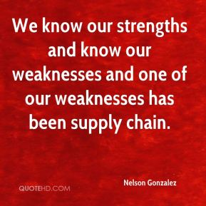 Nelson Gonzalez  - We know our strengths and know our weaknesses and one of our weaknesses has been supply chain.