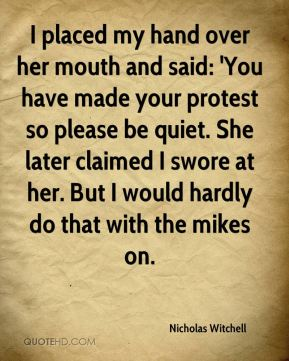 Nicholas Witchell  - I placed my hand over her mouth and said: 'You have made your protest so please be quiet. She later claimed I swore at her. But I would hardly do that with the mikes on.