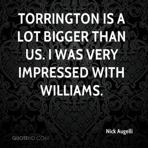 Nick Augelli  - Torrington is a lot bigger than us. I was very impressed with Williams.