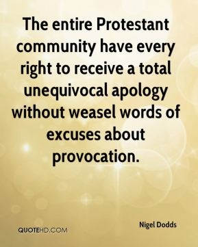 The entire Protestant community have every right to receive a total unequivocal apology without weasel words of excuses about provocation.