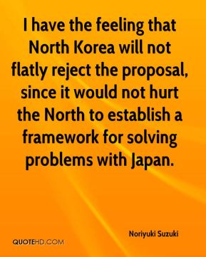 Noriyuki Suzuki  - I have the feeling that North Korea will not flatly reject the proposal, since it would not hurt the North to establish a framework for solving problems with Japan.