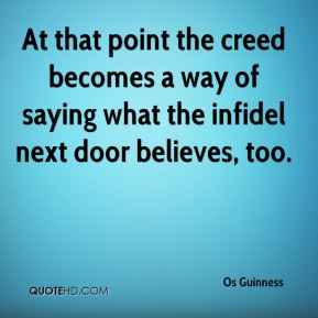 At that point the creed becomes a way of saying what the infidel next door believes, too.