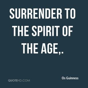 Os Guinness  - Surrender to the spirit of the age.