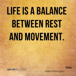 Life is a balance between rest and movement.