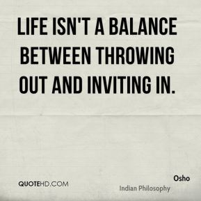 Life isn't a balance between throwing out and inviting in.
