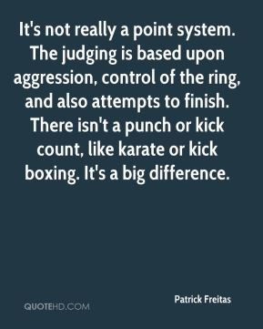Patrick Freitas  - It's not really a point system. The judging is based upon aggression, control of the ring, and also attempts to finish. There isn't a punch or kick count, like karate or kick boxing. It's a big difference.