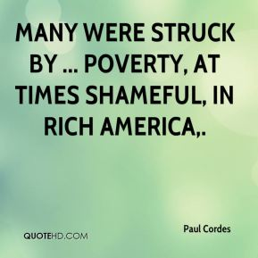 Paul Cordes  - Many were struck by ... poverty, at times shameful, in rich America.