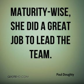 Paul Doughty  - Maturity-wise, she did a great job to lead the team.