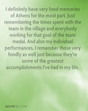 Paul Hamm  - I definitely have very fond memories of Athens for the most part. Just remembering the times spent with the team in the village and everybody working for that goal of the team medal. And also my individual performances, I remember those very fondly as well just because they're some of the greatest accomplishments I've had in my life.