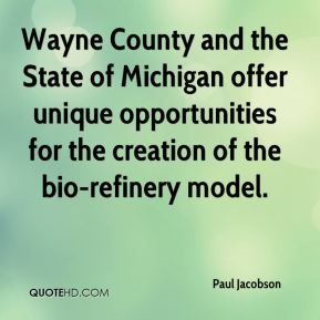 Wayne County and the State of Michigan offer unique opportunities for the creation of the bio-refinery model.