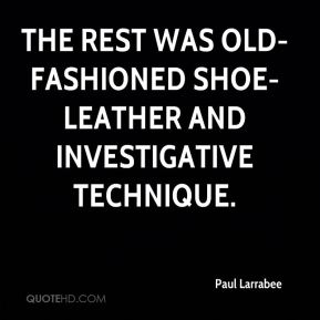 Paul Larrabee  - The rest was old-fashioned shoe-leather and investigative technique.