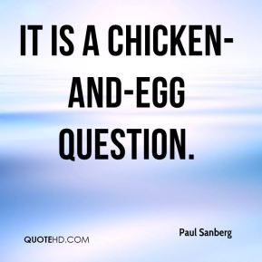 Paul Sanberg  - It is a chicken-and-egg question.