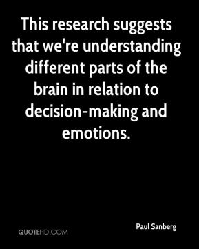 Paul Sanberg  - This research suggests that we're understanding different parts of the brain in relation to decision-making and emotions.