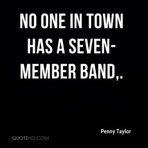 Penny Taylor  - No one in town has a seven-member band.