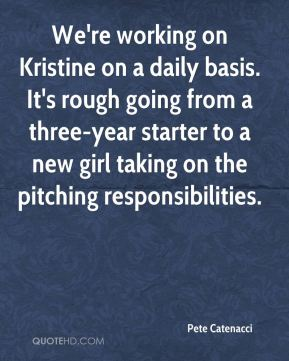 Pete Catenacci  - We're working on Kristine on a daily basis. It's rough going from a three-year starter to a new girl taking on the pitching responsibilities.