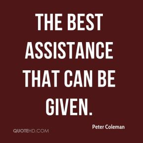 Peter Coleman  - the best assistance that can be given.