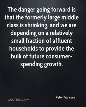 Peter Francese  - The danger going forward is that the formerly large middle class is shrinking, and we are depending on a relatively small fraction of affluent households to provide the bulk of future consumer-spending growth.